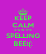 KEEP CALM & WIN THE SPELLING BEE!(: - Personalised Poster A4 size