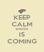 KEEP CALM WINTER IS COMING - Personalised Poster A4 size
