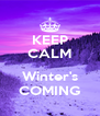 KEEP CALM  Winter's COMING - Personalised Poster A4 size