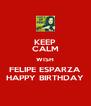 KEEP CALM WISH FELIPE ESPARZA HAPPY BIRTHDAY - Personalised Poster A4 size