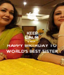 KEEP CALM & WISH  HAPPY BIRTHDAY TO  WORLD'S BEST SISTER  - Personalised Poster A4 size