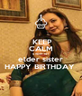 KEEP CALM & WISH  MY elder sister HAPPY BIRTHDAY  - Personalised Poster A4 size