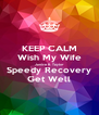 KEEP CALM Wish My Wife Janice R. Taylor Speedy Recovery Get Well - Personalised Poster A4 size