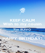 KEEP CALM Wish to my cousin Tim RUIVO  HAPPY BIRTHDAY! - Personalised Poster A4 size