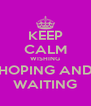 KEEP CALM WISHING HOPING AND WAITING - Personalised Poster A4 size