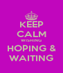KEEP CALM WISHING HOPING & WAITING - Personalised Poster A4 size