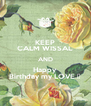 KEEP CALM WISSAL AND Happy  Birthday my LOVE 😍 - Personalised Poster A4 size