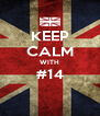 KEEP CALM WITH #14  - Personalised Poster A4 size