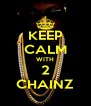 KEEP CALM WITH 2 CHAINZ - Personalised Poster A4 size