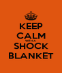 KEEP CALM WITH A SHOCK BLANKET - Personalised Poster A4 size