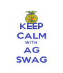KEEP CALM WITH AG SWAG - Personalised Poster A4 size