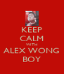 KEEP CALM WITH ALEX WONG BOY - Personalised Poster A4 size
