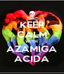 KEEP CALM WITH AZAMIGA ACIDA - Personalised Poster A4 size