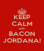KEEP CALM with BACON JORDANA! - Personalised Poster A4 size