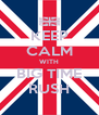 KEEP CALM WITH BIG TIME RUSH - Personalised Poster A4 size