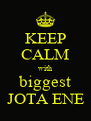 KEEP CALM with biggest JOTA ENE - Personalised Poster A4 size