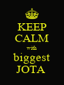 KEEP CALM with biggest JOTA  - Personalised Poster A4 size