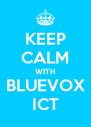 KEEP CALM WITH BLUEVOX ICT - Personalised Poster A4 size