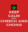 KEEP CALM WITH CHEECH AND CHONG - Personalised Poster A4 size