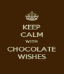 KEEP CALM WITH CHOCOLATE WISHES - Personalised Poster A4 size