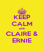 KEEP CALM with CLAIRE & ERNIE - Personalised Poster A4 size