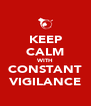 KEEP CALM WITH CONSTANT VIGILANCE - Personalised Poster A4 size
