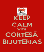 KEEP CALM WITH CORTESÃ BIJUTERIAS - Personalised Poster A4 size
