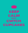 KEEP CALM WITH CWTCH CUPCAKES - Personalised Poster A4 size