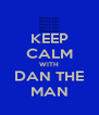 KEEP CALM WITH DAN THE MAN - Personalised Poster A4 size