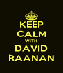 KEEP CALM WITH DAVID RAANAN - Personalised Poster A4 size