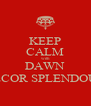 KEEP CALM with DAWN DECOR SPLENDOUR - Personalised Poster A4 size