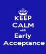 KEEP CALM with Early  Acceptance - Personalised Poster A4 size
