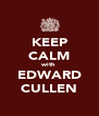 KEEP CALM with EDWARD CULLEN - Personalised Poster A4 size