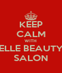 KEEP CALM WITH ELLE BEAUTY SALON - Personalised Poster A4 size