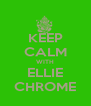 KEEP CALM WITH ELLIE CHROME - Personalised Poster A4 size