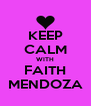 KEEP CALM WITH FAITH MENDOZA - Personalised Poster A4 size