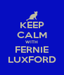 KEEP CALM WITH FERNIE LUXFORD - Personalised Poster A4 size