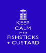 KEEP CALM WITH FISHSTICKS + CUSTARD - Personalised Poster A4 size
