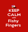 KEEP CALM with Fishy  Fingers  - Personalised Poster A4 size