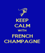 KEEP CALM WITH FRENCH CHAMPAGNE - Personalised Poster A4 size