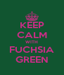 KEEP CALM WITH FUCHSIA GREEN - Personalised Poster A4 size
