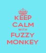 KEEP CALM WITH FUZZY MONKEY - Personalised Poster A4 size
