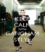 KEEP CALM WITH GANGNAM STLYE - Personalised Poster A4 size