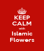 KEEP CALM with Islamic Flowers - Personalised Poster A4 size