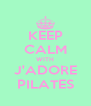 KEEP CALM WITH J'ADORE PILATES - Personalised Poster A4 size