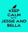 KEEP CALM WITH  JESSIE AND BELLA - Personalised Poster A4 size