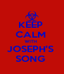 KEEP  CALM  WITH  JOSEPH'S  SONG  - Personalised Poster A4 size