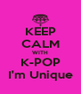 KEEP CALM WITH K-POP I'm Unique - Personalised Poster A4 size