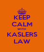 KEEP CALM WITH KASLERS LAW - Personalised Poster A4 size