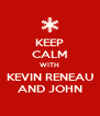 KEEP CALM WITH KEVIN RENEAU AND JOHN - Personalised Poster A4 size